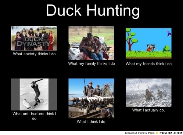 frabz-Duck-Hunting-What-society-thinks-I-do-What-my-family-thinks-I-do-87e2e1.jpg